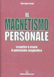 Foto Cover di Il magnetismo personale. Scoprire e usare il potenziale magnetico, Libro di Giuseppe Gangi, edito da Edizioni Mediterranee