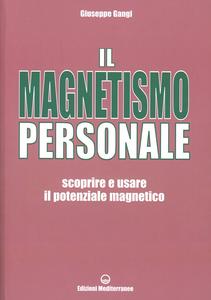 Libro Il magnetismo personale. Scoprire e usare il potenziale magnetico Giuseppe Gangi