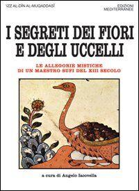 I segreti dei fiori e degli uccelli. Le allegorie mistiche di un maestro sufi del XII secolo