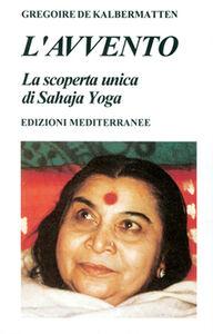Libro L' avvento. La scoperta unica di Sahaja Yoga Grégoire De Kalbermatten