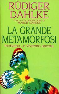 Libro La grande metamorfosi. Moriamo... e vivremo ancora Rüdiger Dahlke