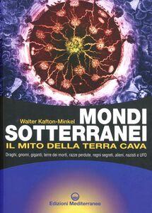 Libro Mondi sotterranei e il mito della terra cava Walter Kafton-Minkel