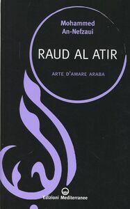 Foto Cover di Raud al atir. Arte d'amare araba, Libro di Nefzaoui, edito da Edizioni Mediterranee