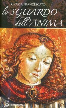 Lo sguardo dell'anima - Grazia Francescato - copertina