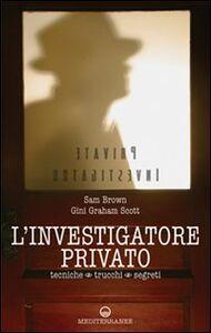 Libro L' investigatore privato. Tecniche, trucchi e segreti Sam Brown , Gini Graham Scott