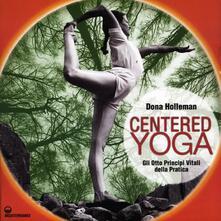 Amatigota.it Centered yoga. Gli otto principi vitali della pratica. Manuale di esercizi. Ediz. illustrata Image