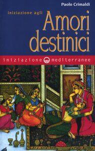 Libro Iniziazione agli amori destinici Paolo Crimaldi