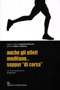 Foto Cover di Anche gli atleti meditano... seppur «di corsa», Libro di AA.VV edito da Edizioni Mediterranee