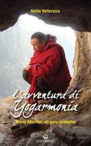 Libro L' avventura di Yogarmonia. Mario Attombri: un guru contadino Nelda Vettorazzo