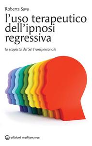 Libro L' uso terapeutico dell'ipnosi regressiva. La scoperta del sé transpersonale Roberta Sava