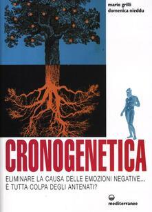 Cronogenetica. Eliminare la causa delle emozioni negative... È tutta colpa degli antenati? - Mario Grilli,Domenica Nieddu - copertina