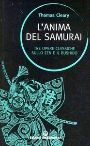 Libro L' anima del samurai. Tre opere classiche sullo zen e il Bushido Thomas Cleary