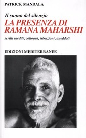 La presenza di Ramana Maharshi. Il suono del silenzio. Scritti inediti, colloqui, istruzioni, aneddoti