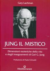 Jung il mistico. Dimensioni esoteriche della vita e degli insegnamenti di Carl G. Jung