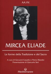 Foto Cover di Mircea Eliade. Le forme della tradizione e del sacro, Libro di  edito da Edizioni Mediterranee