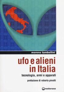 Libro Ufo e alieni in Italia. Tecnologia, armi e apparati Moreno Tambellini