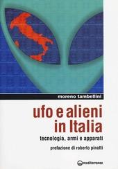 Ufo e alieni in Italia. Tecnologia, armi e apparati