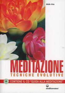 Foto Cover di Meditazione. Tecniche evolutive. Con CD Audio, Libro di Dede Riva, edito da Edizioni Mediterranee