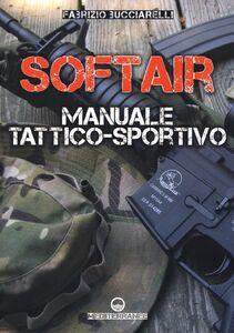 Libro Softair. Manuale tattico-sportivo Fabrizio Bucciarelli