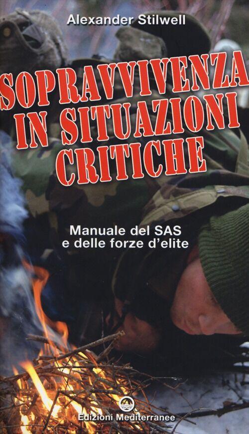 Sopravvivenza in situazioni critiche. Manuale dei SAS e delle forze d'élite