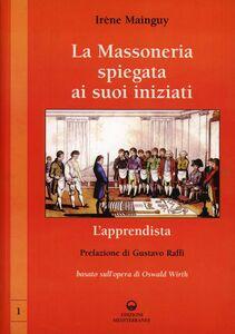 Libro La massoneria spiegata ai suoi iniziati. Vol. 1: L'apprendista. Basato sull'opera di Oswald Wirth. Irène Mainguy