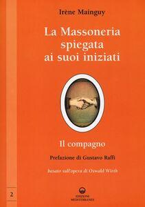 Libro La massoneria spiegata ai suoi iniziati. Vol. 2: Il compagno. Basato sull'opera di Oswald Wirth. Irène Mainguy