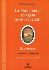 La massoneria spiegata ai suoi iniziati. Vol. 2: Il compagno. Basato sull'opera di Oswald Wirth.
