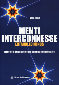 Libro Menti interconnesse. Entangled minds. I fenomeni psichici spiegati dalla fisica quantistica Dean Radin