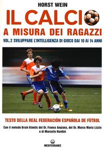 Libro Il calcio a misura dei ragazzi. Testo della Real Federacion Española de futbol. Vol. 2: Sviluppare l'intelligenza di gioco dai 10 ai 14 anni. Horst Wein