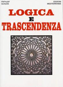 Foto Cover di Logica e trascendenza, Libro di Frithjof Schuon, edito da Edizioni Mediterranee