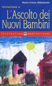 Libro Iniziazione a «L'ascolto dei nuovi bambini» M. Grazia Abbamonte