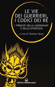 Libro Le vie dei guerrieri, i codici dei re. I principi della leadership e della strategia