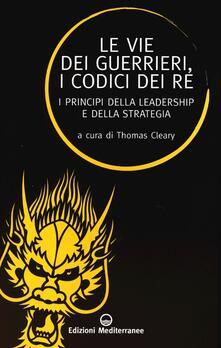 Le vie dei guerrieri, i codici dei re. I principi della leadership e della strategia.pdf