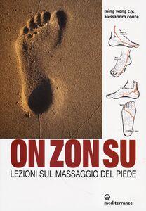 Libro On Zon Su. Lezioni sul massaggio del piede C. Y. Ming Wong , Alessandro Conte