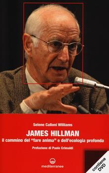 James Hillman. Il cammino del «fare anima» e dellecologia profonda. Con DVD.pdf