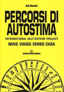 Foto Cover di Percorsi di autostima. International self-esteem project. Nove viaggi verso casa, Libro di Bob Mandel, edito da Edizioni Mediterranee