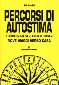 Libro Percorsi di autostima. International self-esteem project. Nove viaggi verso casa Bob Mandel