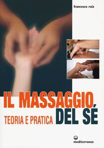 Foto Cover di Il massaggio del sé. Teoria e pratica, Libro di Francesco Ruiz, edito da Edizioni Mediterranee