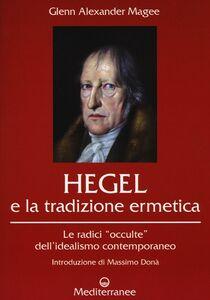 Libro Hegel e la tradizione ermetica. Le radici «occulte» dell'idealismo contemporaneo Glenn A. Magee