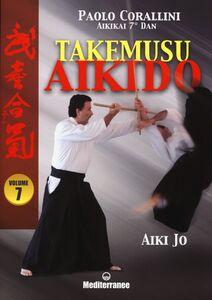 Libro Takemusu aikido. Vol. 7: Aiki jo. Paolo Corallini