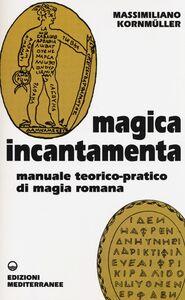 Libro Magica incantamenta. Manuale teorico-pratico di magia romana Massimiliano Kornmüller