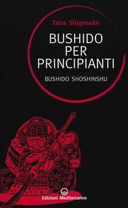 Foto Cover di Bushido per principianti. Bushido Shoshinshu, Libro di Shigesuke Taira, edito da Edizioni Mediterranee