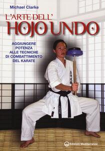 Foto Cover di L' arte dell'hojo undo. Aggiungere potenza alle tecniche di combattimento del karate, Libro di Michael Clarke, edito da Edizioni Mediterranee
