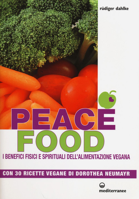 Peace food. I benefici fisici e spirituali dell'alimentazione vegana. Con 30 ricette di Dorothea Neumayr