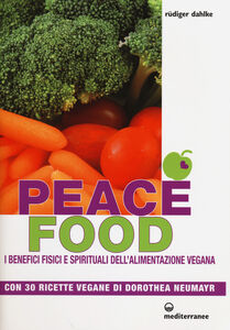 Libro Peace food. I benefici fisici e spirituali dell'alimentazione vegana. Con 30 ricette di Dorothea Neumayr Rüdiger Dahlke