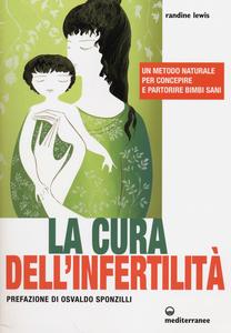 Libro La cura dell'infertilità. Un metodo naturale per concepire e partorire bimbi sani Randine Lewis
