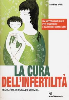 La cura dell'infertilità. Un metodo naturale per concepire e partorire bimbi sani - Randine Lewis - copertina