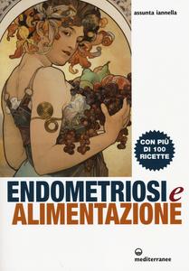 Libro Endometriosi ed alimentazione. Con più di 100 ricette Assunta Iannella