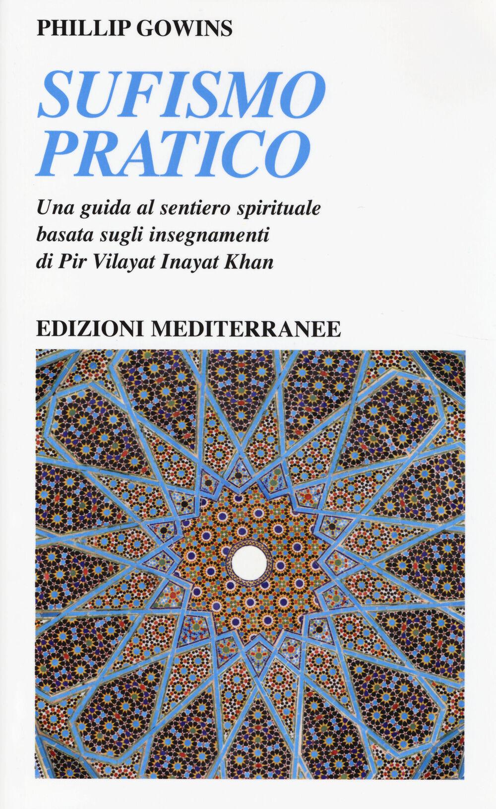 Sufismo pratico. Una guida al sentiero spirituale, basata sugli insegnamenti di Pir Vilayant Inayat Khan
