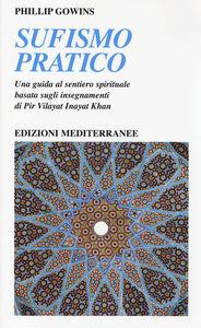 Libro Sufismo pratico. Una guida al sentiero spirituale, basata sugli insegnamenti di Pir Vilayant Inayat Khan Phillip Gowins